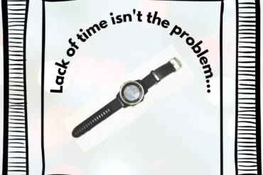 Lack of time isn't your problem…