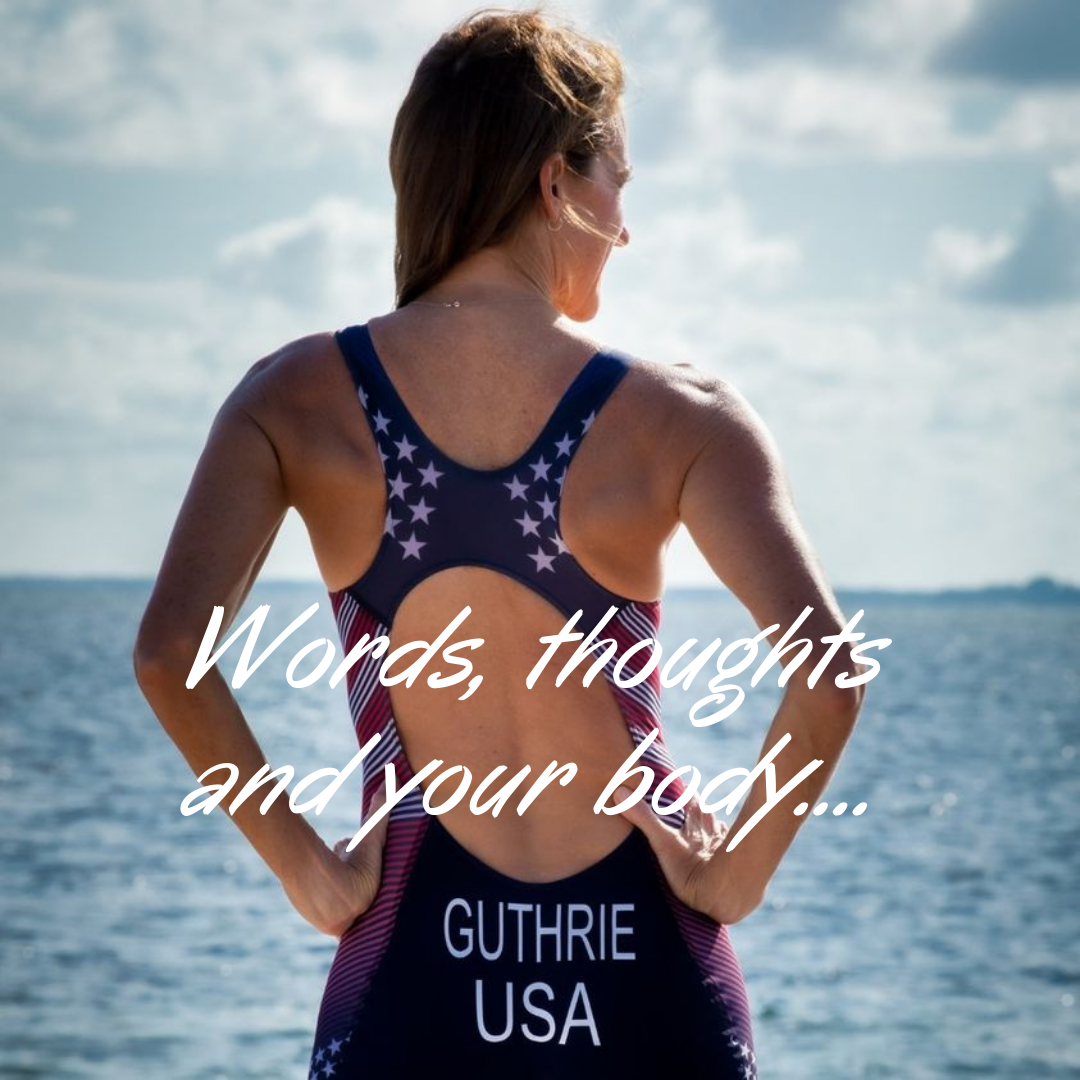 Words, thoughts, and your body…